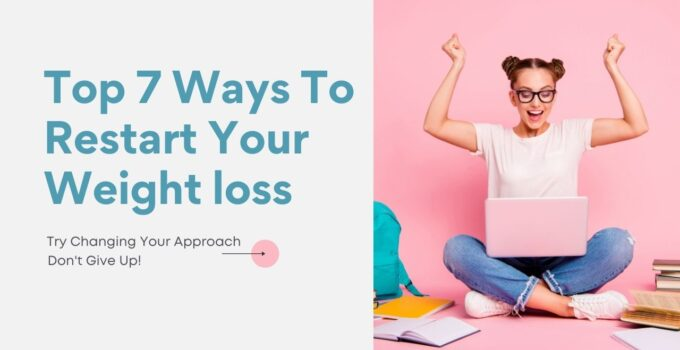 Top 7 Ways To Restart Your Weight Loss